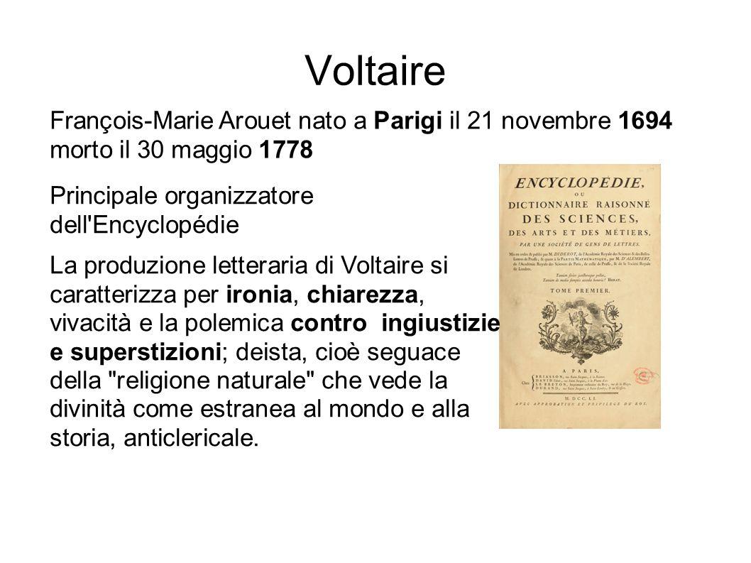 Voltaire François-Marie Arouet nato a Parigi il 21 novembre 1694 morto il 30 maggio 1778 Principale organizzatore dell'Encyclopédie La produzione lett