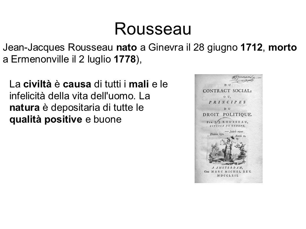 Rousseau Jean-Jacques Rousseau nato a Ginevra il 28 giugno 1712, morto a Ermenonville il 2 luglio 1778), La civiltà è causa di tutti i mali e le infel