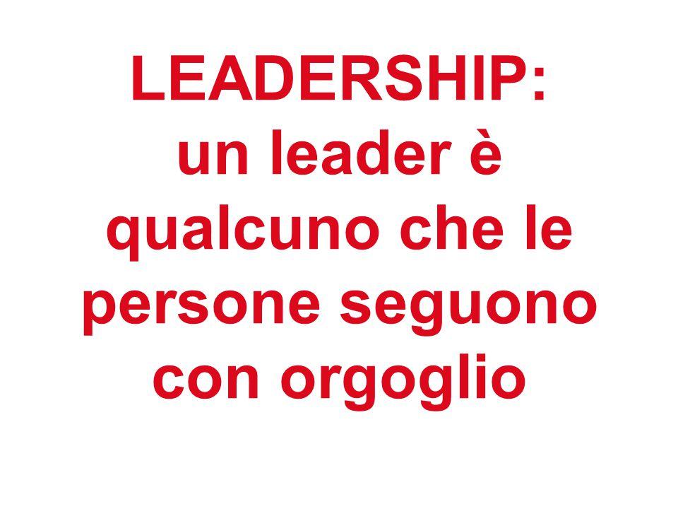 LEADERSHIP: un leader è qualcuno che le persone seguono con orgoglio