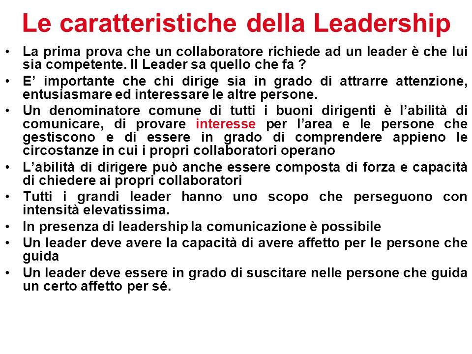 Le caratteristiche della Leadership La prima prova che un collaboratore richiede ad un leader è che lui sia competente.