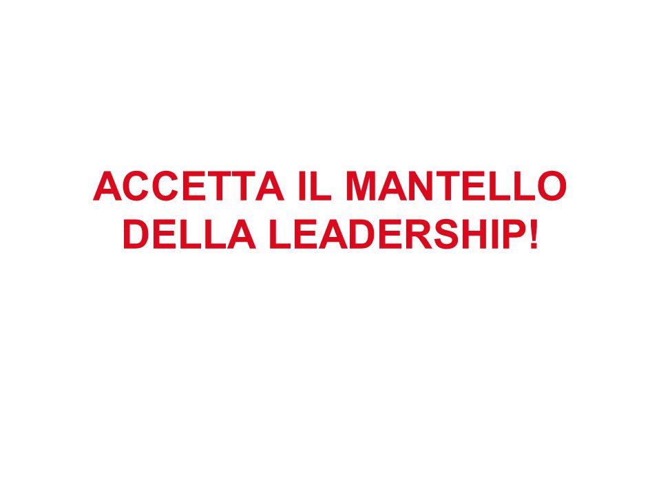 ACCETTA IL MANTELLO DELLA LEADERSHIP!