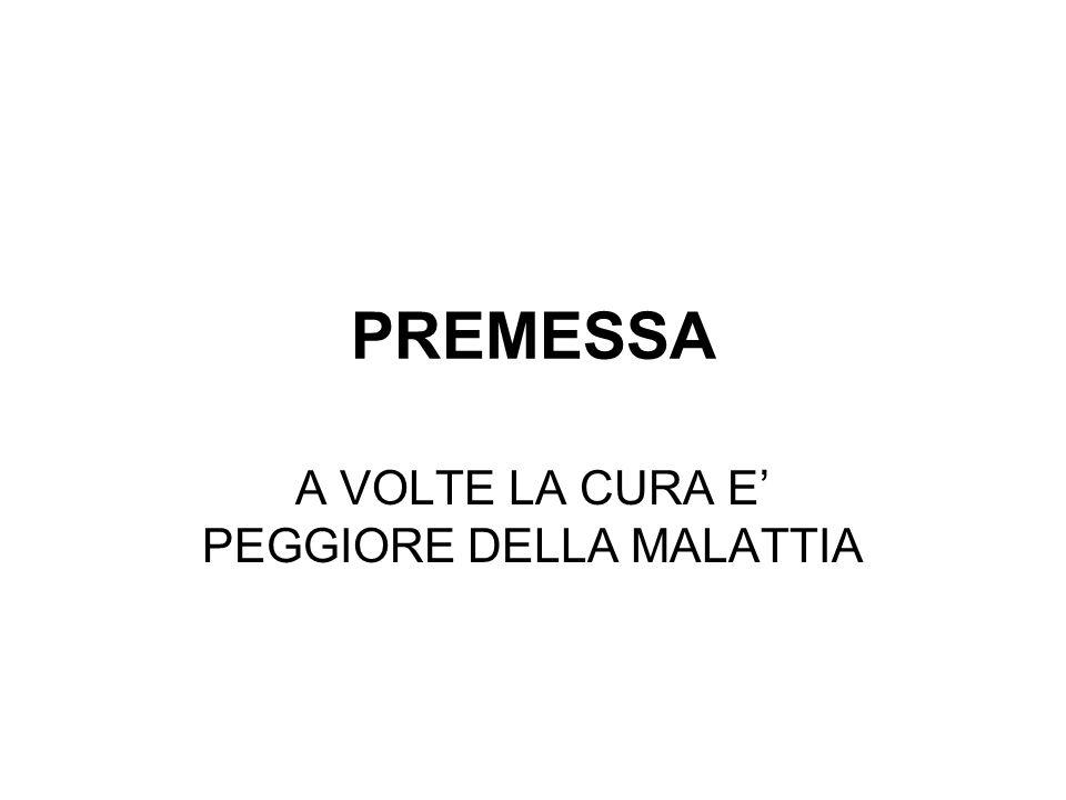 PREMESSA A VOLTE LA CURA E' PEGGIORE DELLA MALATTIA