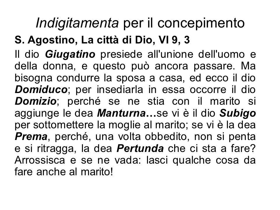 Indigitamenta per il concepimento S. Agostino, La città di Dio, VI 9, 3 Il dio Giugatino presiede all'unione dell'uomo e della donna, e questo può anc