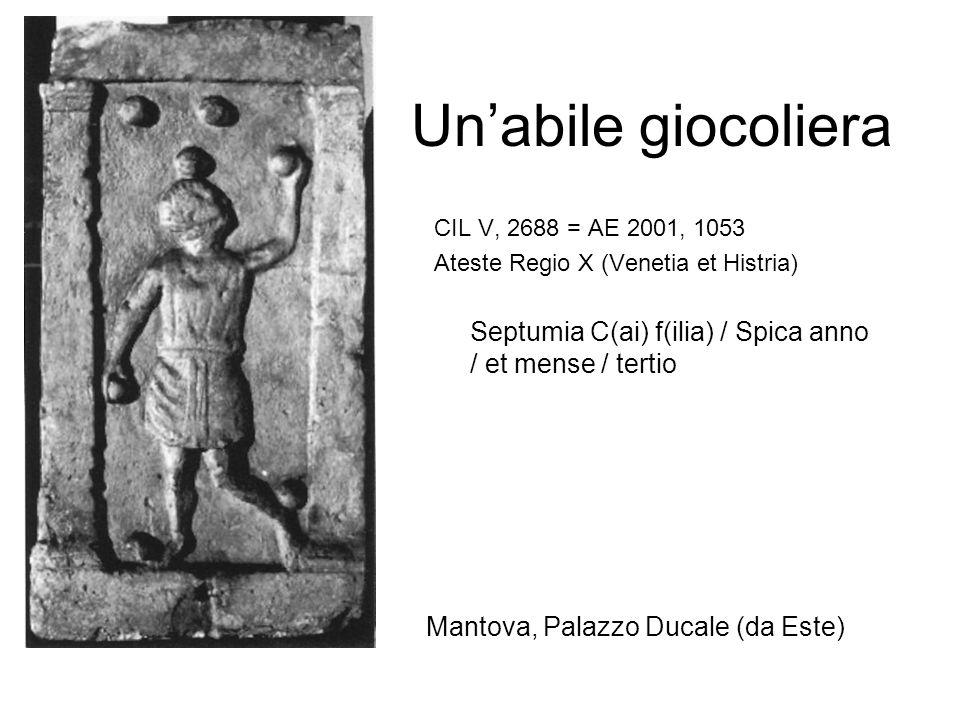 Un'abile giocoliera CIL V, 2688 = AE 2001, 1053 Ateste Regio X (Venetia et Histria) Septumia C(ai) f(ilia) / Spica anno / et mense / tertio Mantova, P