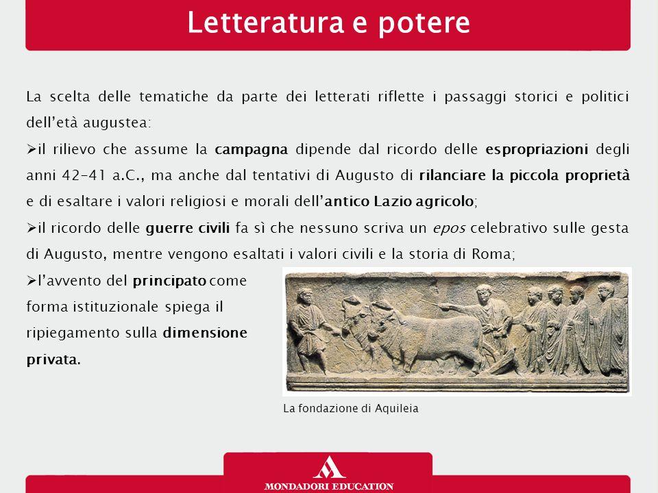 Letteratura e potere La scelta delle tematiche da parte dei letterati riflette i passaggi storici e politici dell'età augustea:  il rilievo che assum
