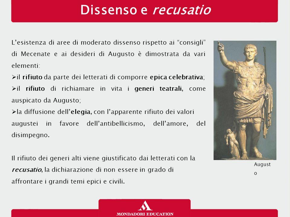 """Dissenso e recusatio L'esistenza di aree di moderato dissenso rispetto ai """"consigli"""" di Mecenate e ai desideri di Augusto è dimostrata da vari element"""