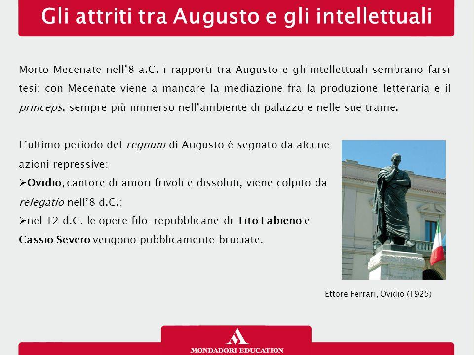 Gli attriti tra Augusto e gli intellettuali Morto Mecenate nell'8 a.C. i rapporti tra Augusto e gli intellettuali sembrano farsi tesi: con Mecenate vi
