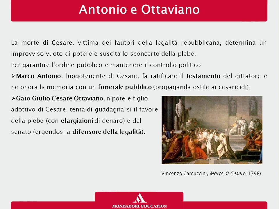 Antonio e Ottaviano La morte di Cesare, vittima dei fautori della legalità repubblicana, determina un improvviso vuoto di potere e suscita lo sconcert