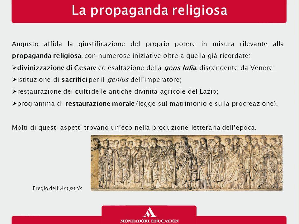 La propaganda religiosa Augusto affida la giustificazione del proprio potere in misura rilevante alla propaganda religiosa, con numerose iniziative ol