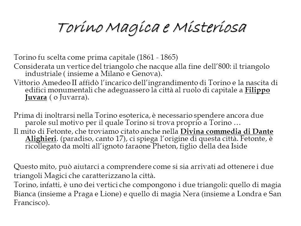 Torino Magica e Misteriosa Torino fu scelta come prima capitale (1861 - 1865) Considerata un vertice del triangolo che nacque alla fine dell'800: il t