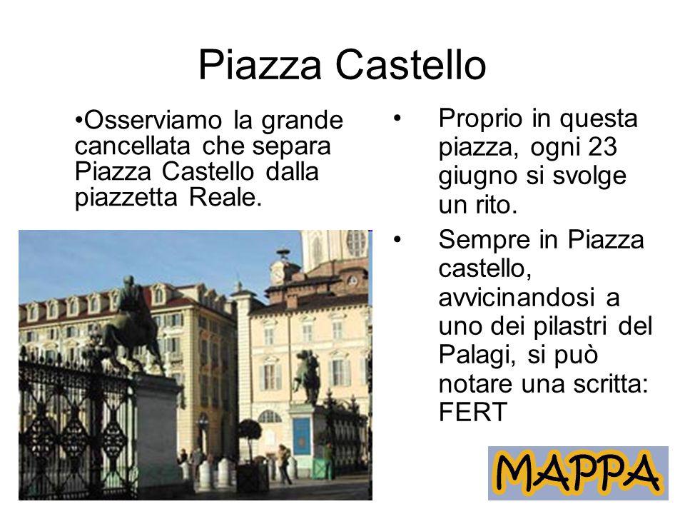 Piazza Castello Proprio in questa piazza, ogni 23 giugno si svolge un rito. Sempre in Piazza castello, avvicinandosi a uno dei pilastri del Palagi, si