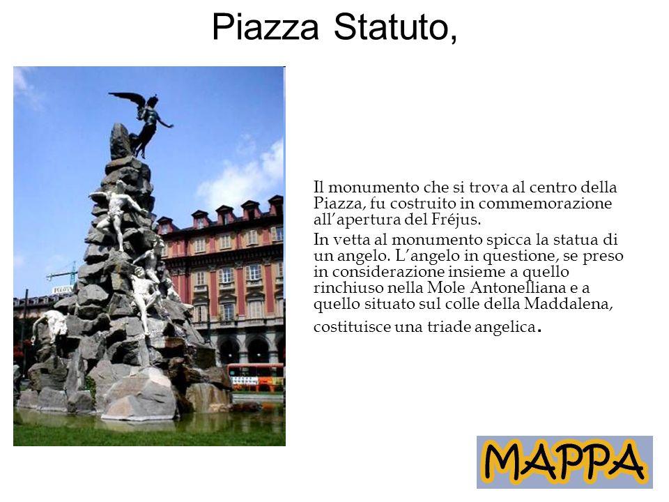 Piazza Statuto, Il monumento che si trova al centro della Piazza, fu costruito in commemorazione all'apertura del Fréjus. In vetta al monumento spicca