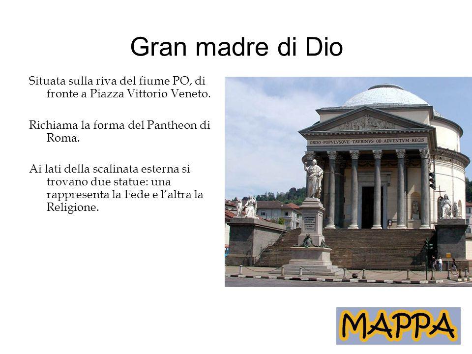 Gran madre di Dio Situata sulla riva del fiume PO, di fronte a Piazza Vittorio Veneto. Richiama la forma del Pantheon di Roma. Ai lati della scalinata