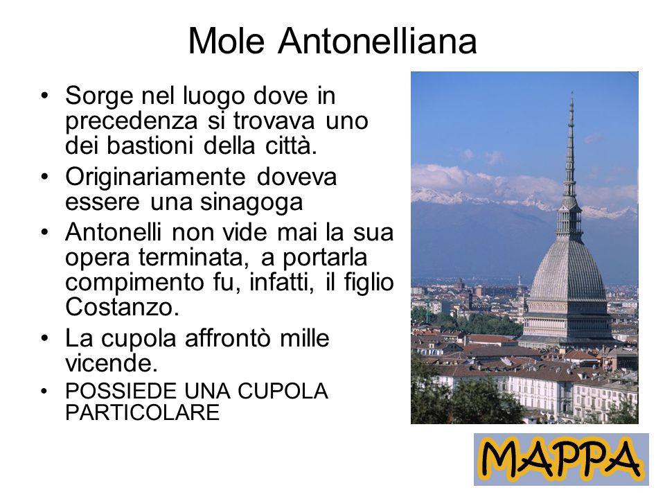 Mole Antonelliana Sorge nel luogo dove in precedenza si trovava uno dei bastioni della città. Originariamente doveva essere una sinagoga Antonelli non