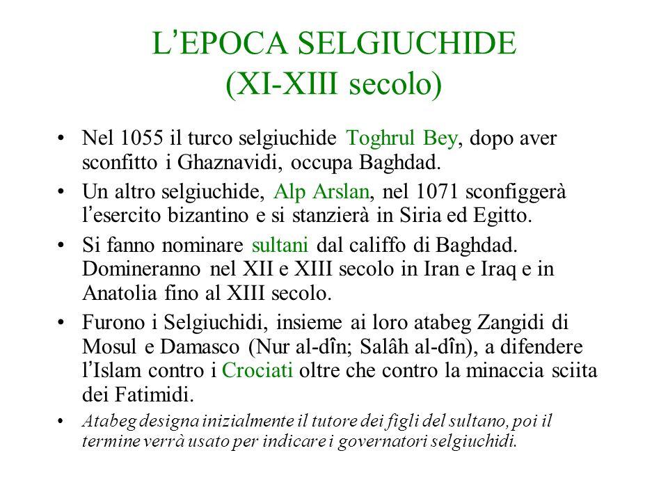Due fenomeni caratterizzano i secc X e XI nella dâr al-islâm: 1. La rivendicazione del califfato da parte di tre dinastie contemporaneamente (Abbasidi