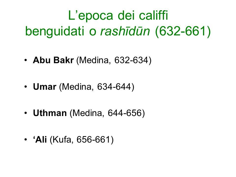 L'epoca dei califfi benguidati o rashīdūn (632-661) Abu Bakr (Medina, 632-634) Umar (Medina, 634-644) Uthman (Medina, 644-656) 'Ali (Kufa, 656-661)