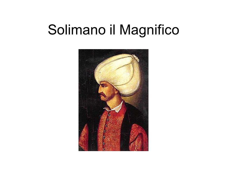 Apogeo con Solimano il Magnifico (o il Conquistatore, 1520-1566) Giunsero ad assediare Vienna (1529 e 1683). Grandi protagonisti delle lotte per la co