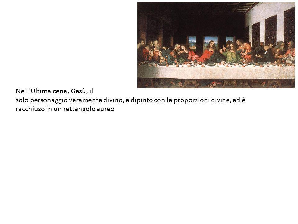 Ne L'Ultima cena, Gesù, il solo personaggio veramente divino, è dipinto con le proporzioni divine, ed è racchiuso in un rettangolo aureo