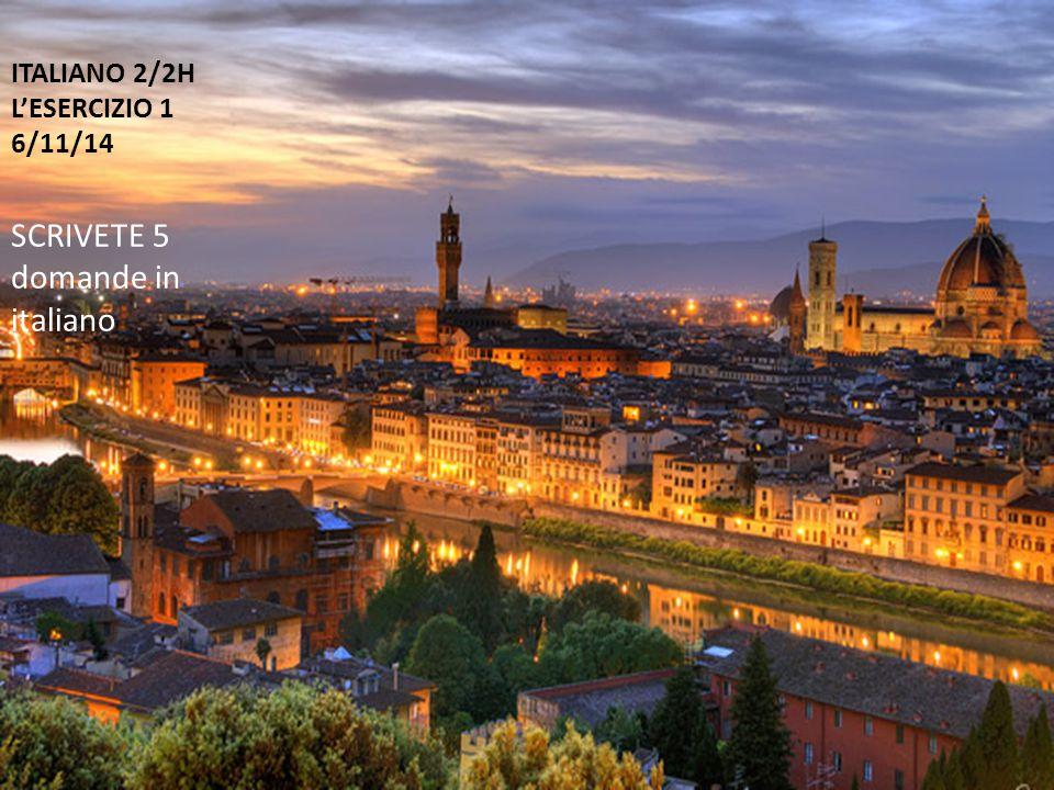 ITALIANO 2/2H L'ESERCIZIO 1 6/11/14 SCRIVETE 5 domande in italiano