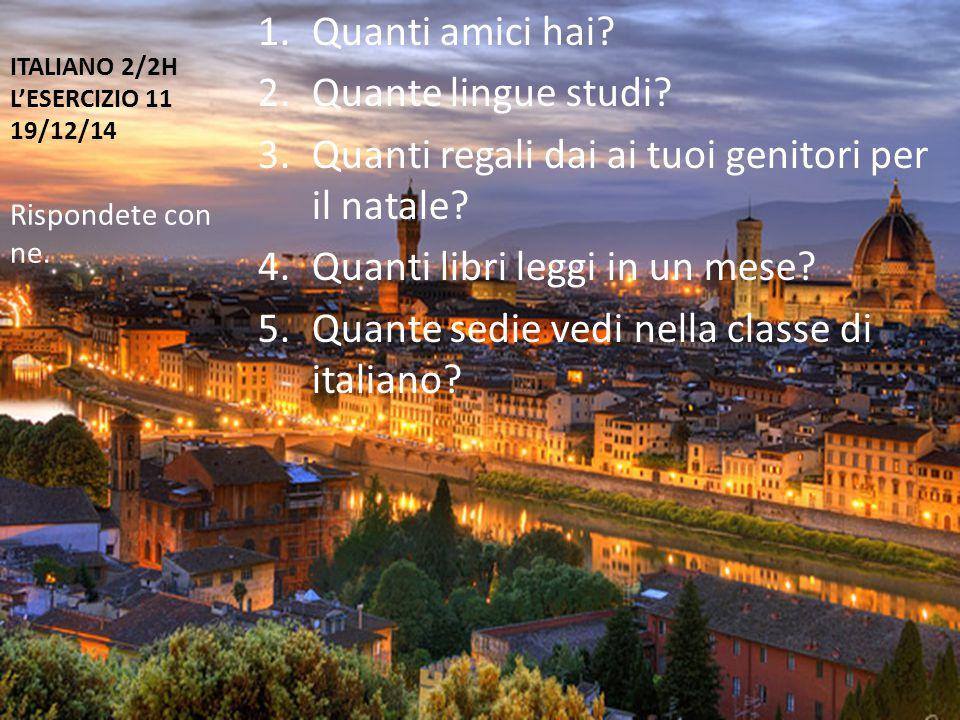 ITALIANO 2/2H L'ESERCIZIO 11 19/12/14 1.Quanti amici hai.
