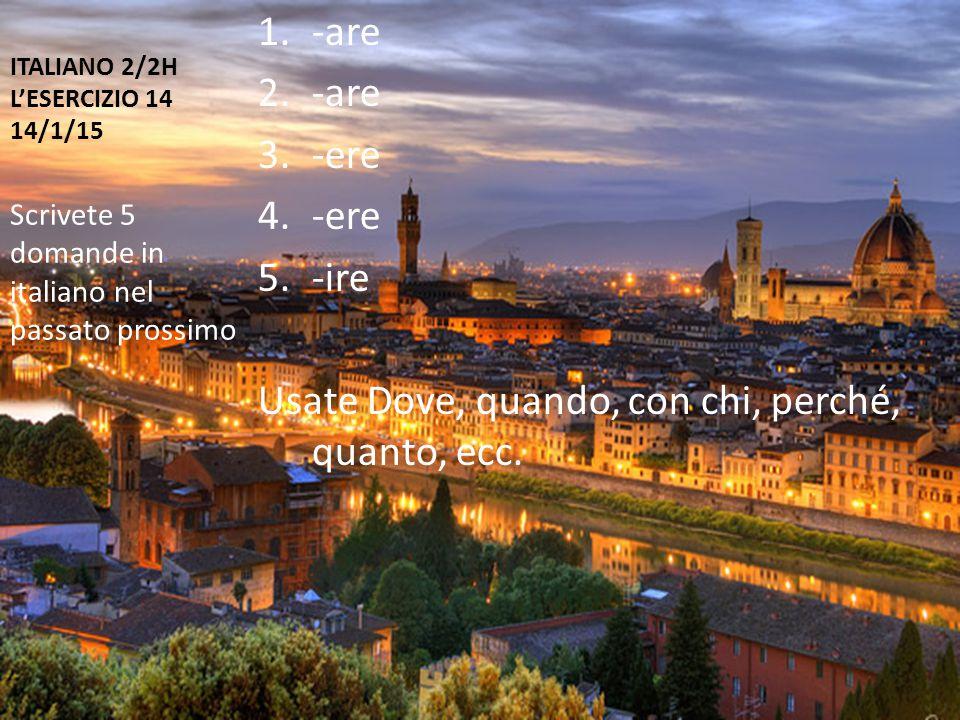 ITALIANO 2/2H L'ESERCIZIO 14 14/1/15 1.-are 2.-are 3.-ere 4.-ere 5.-ire Usate Dove, quando, con chi, perché, quanto, ecc.