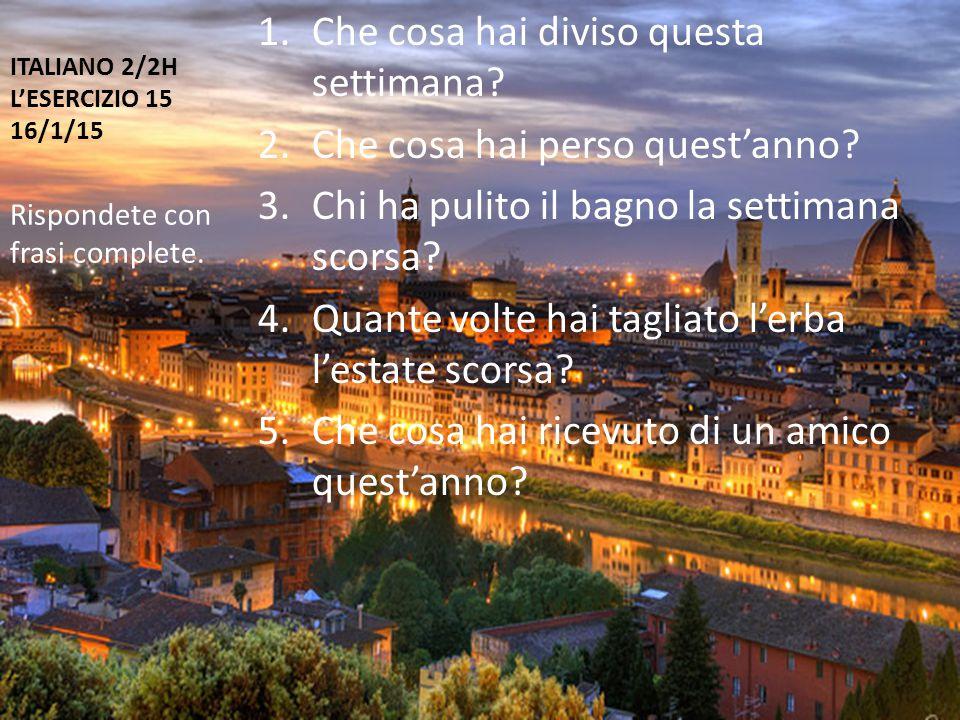 ITALIANO 2/2H L'ESERCIZIO 15 16/1/15 1.Che cosa hai diviso questa settimana.