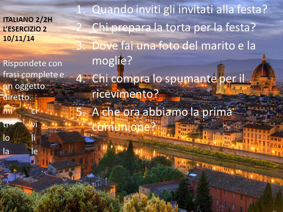 ITALIANO 2/2H L'ESERCIZIO 2 10/11/14 1.Quando inviti gli invitati alla festa.