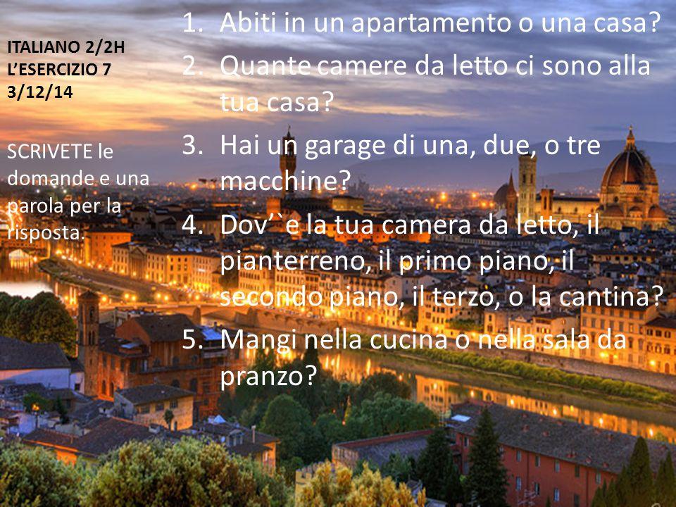 ITALIANO 2/2H L'ESERCIZIO 7 3/12/14 1.Abiti in un apartamento o una casa.