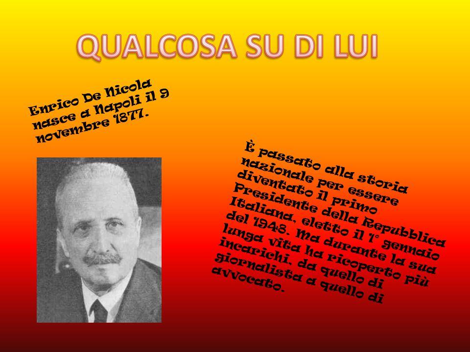 È passato alla storia nazionale per essere diventato il primo Presidente della Repubblica Italiana, eletto il 1° gennaio del 1948.