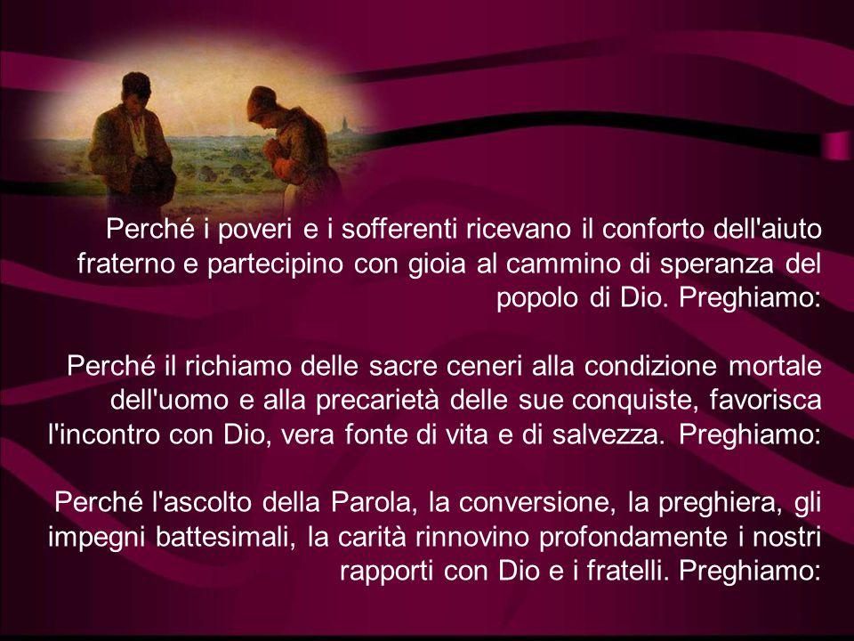 Preghiera dei fedeli Il Signore che vede nel segreto, ci ha convocati nel segno delle sacre ceneri, perché iniziamo il cammino quaresimale di conversi