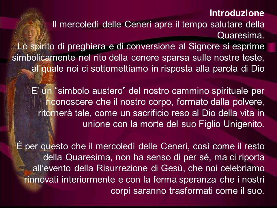 Introduzione Il mercoledì delle Ceneri apre il tempo salutare della Quaresima.