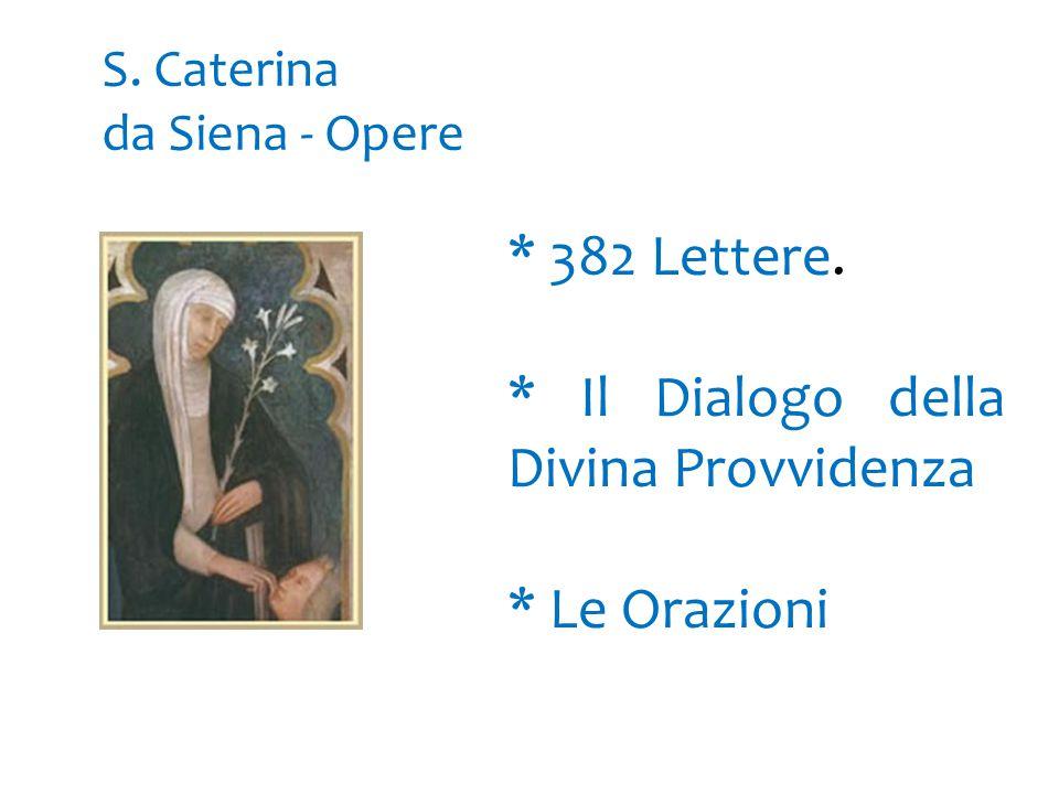 S. Caterina da Siena - Opere * 382 Lettere. * Il Dialogo della Divina Provvidenza * Le Orazioni