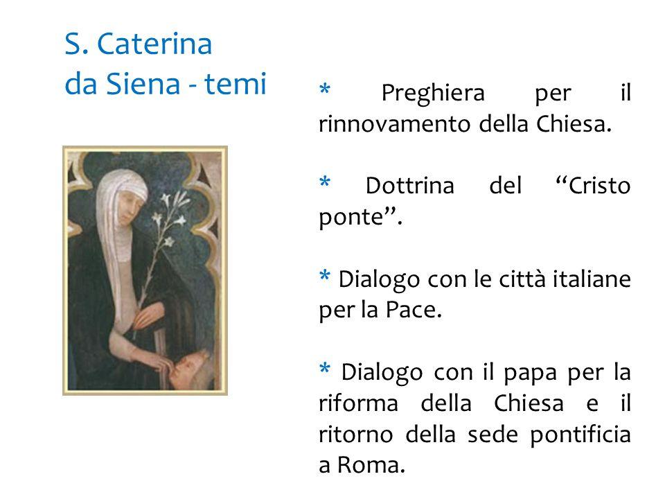 """S. Caterina da Siena - temi * Preghiera per il rinnovamento della Chiesa. * Dottrina del """"Cristo ponte"""". * Dialogo con le città italiane per la Pace."""