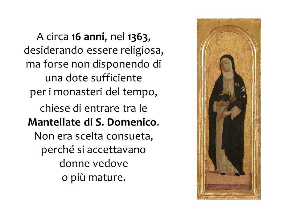A circa 16 anni, nel 1363, desiderando essere religiosa, ma forse non disponendo di una dote sufficiente per i monasteri del tempo, chiese di entrare