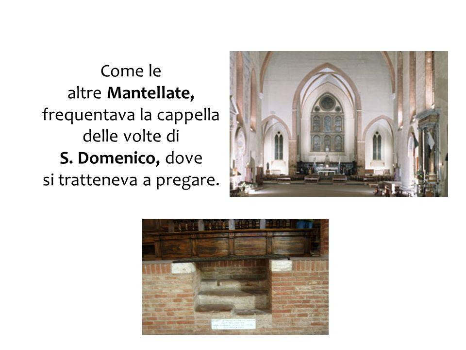 Come le altre Mantellate, frequentava la cappella delle volte di S. Domenico, dove si tratteneva a pregare.