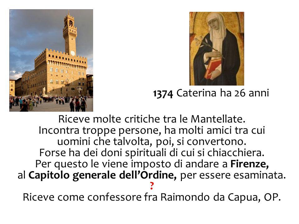 1374 Caterina ha 26 anni Riceve molte critiche tra le Mantellate. Incontra troppe persone, ha molti amici tra cui uomini che talvolta, poi, si convert