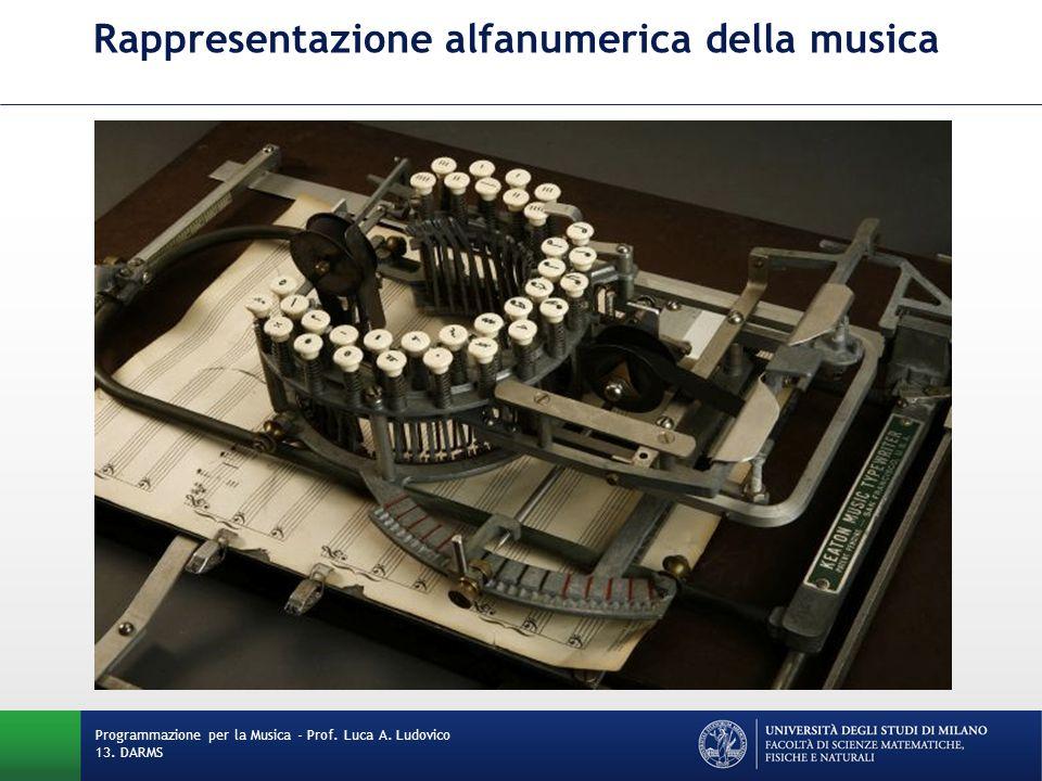 Rappresentazione alfanumerica della musica Programmazione per la Musica - Prof. Luca A. Ludovico 13. DARMS