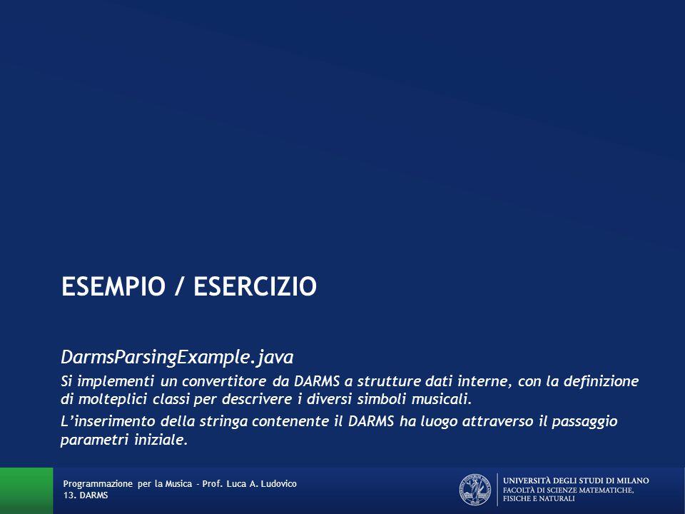 ESEMPIO / ESERCIZIO DarmsParsingExample.java Si implementi un convertitore da DARMS a strutture dati interne, con la definizione di molteplici classi
