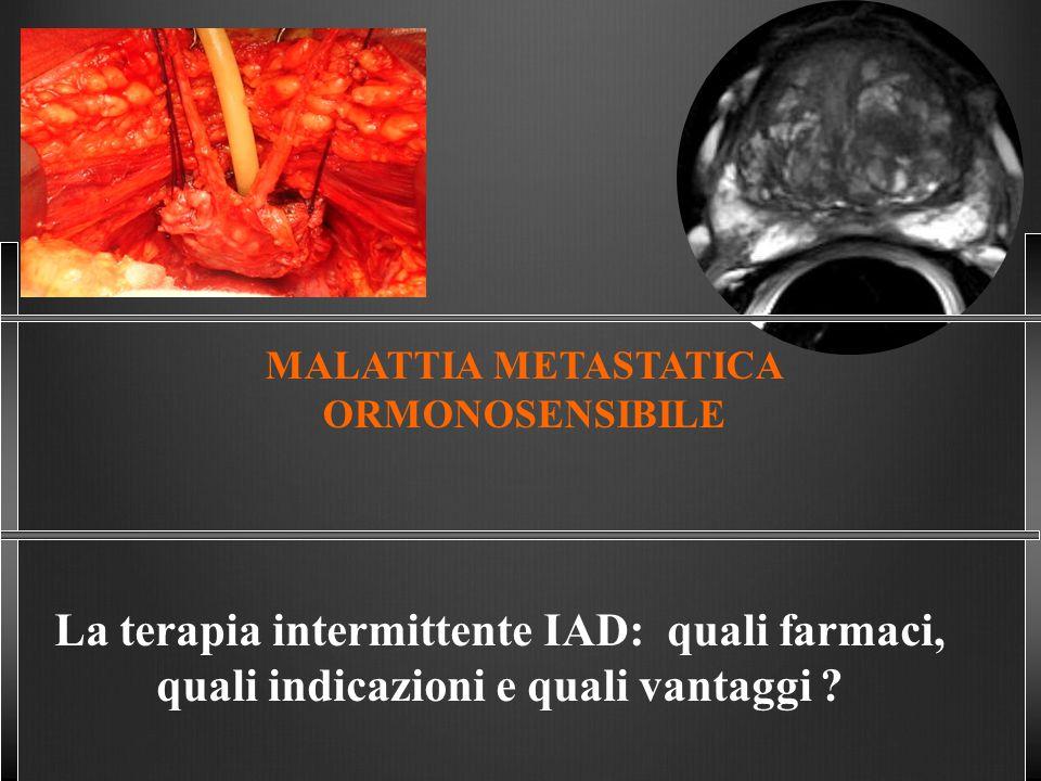 MALATTIA METASTATICA ORMONOSENSIBILE La terapia intermittente IAD: quali farmaci, quali indicazioni e quali vantaggi ?