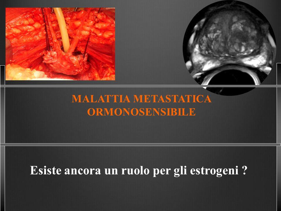 MALATTIA METASTATICA ORMONOSENSIBILE Esiste ancora un ruolo per gli estrogeni ?