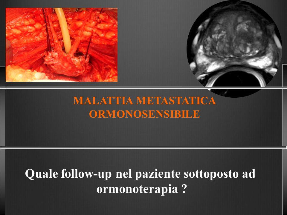 MALATTIA METASTATICA ORMONOSENSIBILE Quale follow-up nel paziente sottoposto ad ormonoterapia ?