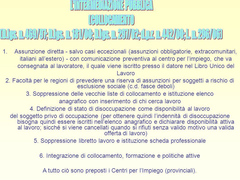 1.Assunzione diretta - salvo casi eccezionali (assunzioni obbligatorie, extracomunitari, italiani all'estero) - con comunicazione preventiva al centro