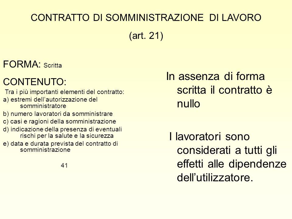 CONTRATTO DI SOMMINISTRAZIONE DI LAVORO (art. 21) FORMA: Scritta CONTENUTO: Tra i più importanti elementi del contratto: a) estremi dell'autorizzazion