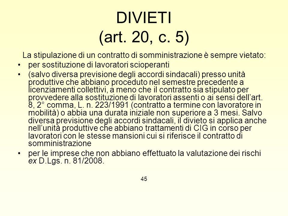 DIVIETI (art. 20, c. 5) La stipulazione di un contratto di somministrazione è sempre vietato: per sostituzione di lavoratori scioperanti (salvo divers