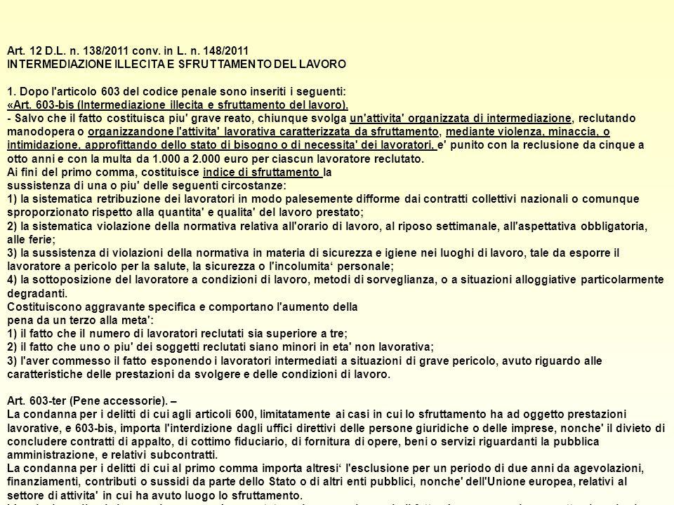 Art. 12 D.L. n. 138/2011 conv. in L. n. 148/2011 INTERMEDIAZIONE ILLECITA E SFRUTTAMENTO DEL LAVORO 1. Dopo l'articolo 603 del codice penale sono inse