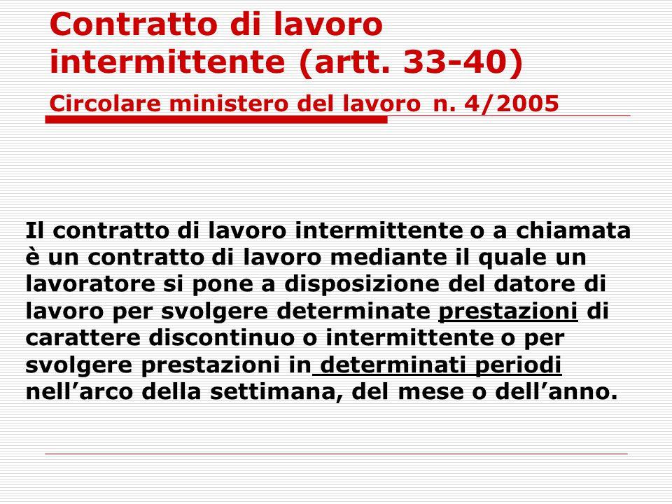 Contratto di lavoro intermittente (artt. 33-40) Circolare ministero del lavoro n. 4/2005 Il contratto di lavoro intermittente o a chiamata è un contra