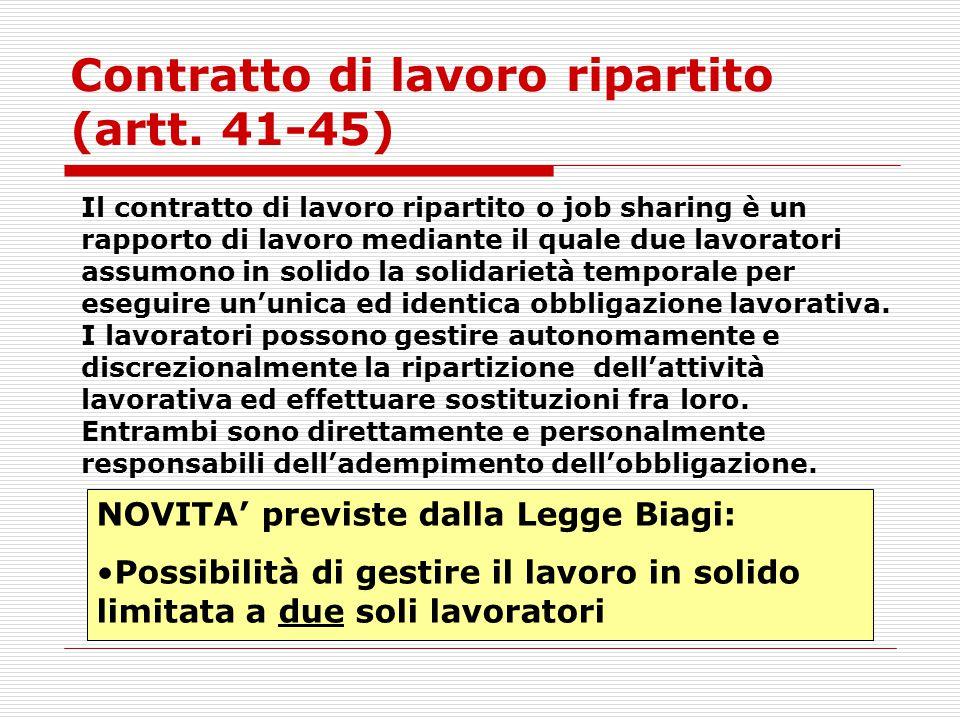 Contratto di lavoro ripartito (artt. 41-45) Il contratto di lavoro ripartito o job sharing è un rapporto di lavoro mediante il quale due lavoratori as