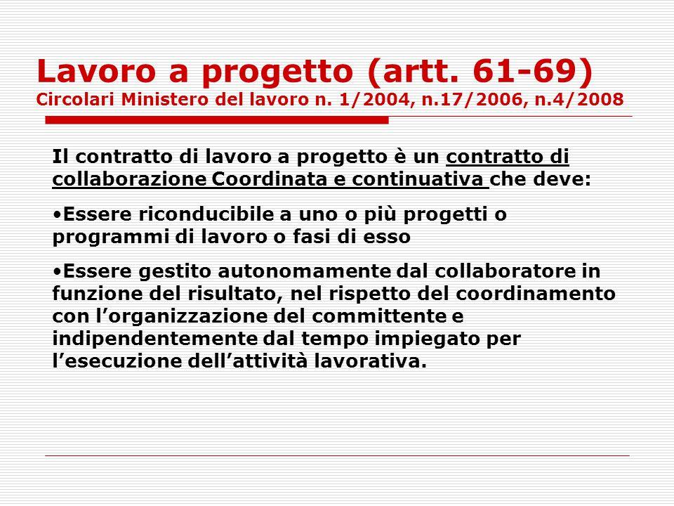Lavoro a progetto (artt. 61-69) Circolari Ministero del lavoro n. 1/2004, n.17/2006, n.4/2008 Il contratto di lavoro a progetto è un contratto di coll