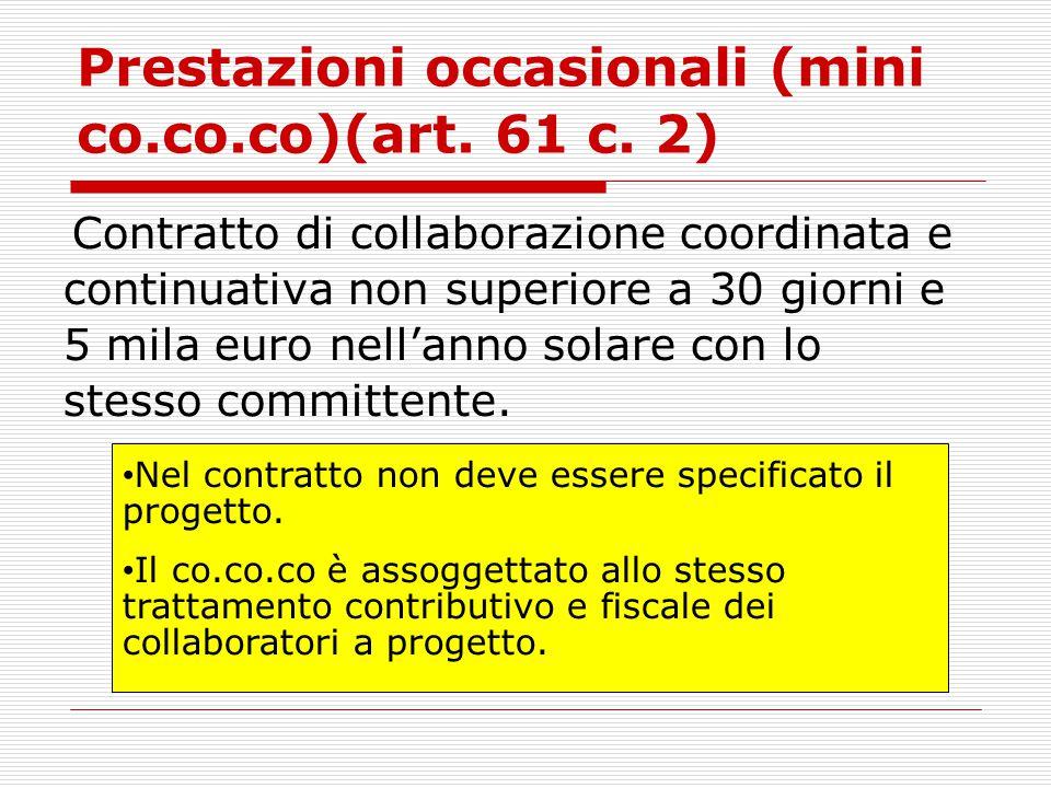 Prestazioni occasionali (mini co.co.co)(art. 61 c. 2) Contratto di collaborazione coordinata e continuativa non superiore a 30 giorni e 5 mila euro ne