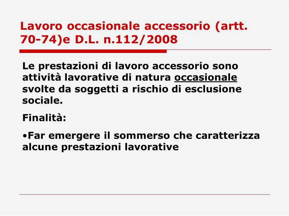 Lavoro occasionale accessorio (artt. 70-74)e D.L. n.112/2008 Le prestazioni di lavoro accessorio sono attività lavorative di natura occasionale svolte